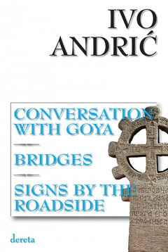 conversation with goya bridges signs by the roadside ivo andrić